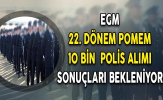 EGM 22. Dönem POMEM Polis Alımı Sonuçlarının Açıklanması Bekleniyor
