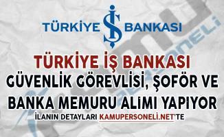 İş Bankası Güvenlik Görevlisi, Şoför ve Banka Memuru Alıyor
