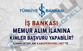İş Bankası Memur Alım İlanına Kimler Nasıl Başvuru Yapabilir?
