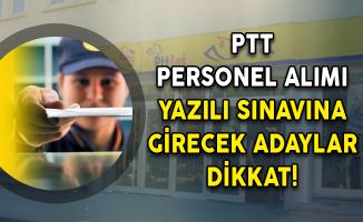 PTT Personel Alımı Yazılı Sınavına Girecek Adaylar Dikkat!