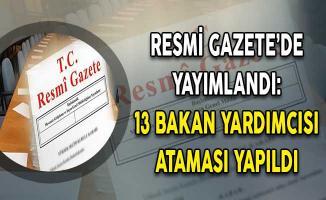 Resmi Gazete'de Yayımlandı: 13 Bakan Yardımcısı Ataması Yapıldı