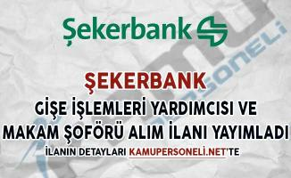Şekerbank Gişe İşlemleri Yardımcısı ve Makam Şoförü Alım İlanı Yayımladı