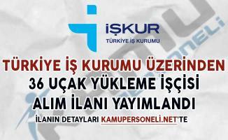 Türkiye İş Kurumu Üzerinden 36 Uçak Yükleme İşçisi Alım İlanı Yayımlandı