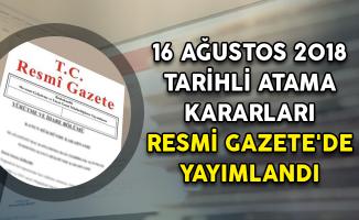 16 Ağustos 2018 Tarihli Atama Kararları Resmi Gazete'de Yayımlandı!