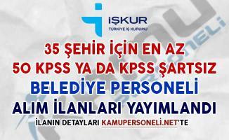 35 Şehir İçin En Az 50 KPSS İle veya KPSS Şartsız Belediye Personeli Alım İlanı Yayımlandı