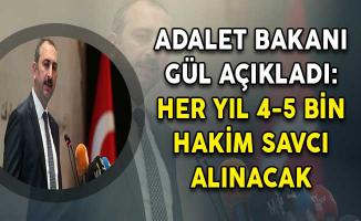 Adalet Bakanı Gül Açıkladı: 4- 5 Bin Hakim Savcı Alımı Yapılacak