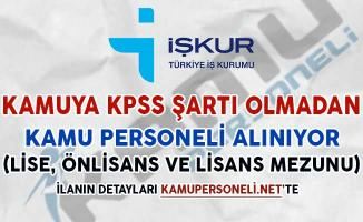 Kamuya KPSS Şartsız Personel Alımı Yapılıyor (Lise, Önlisans ve Lisans Mezunu)