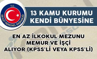 13 Kamu Kurumuna En Az İlkokul Mezunu Memur ve İşçi Alınıyor! (KPSS'li veya KPSS'li)