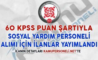 60 KPSS Puan Şartıyla Sosyal Yardım Personeli Alım İlanı Yayımlandı