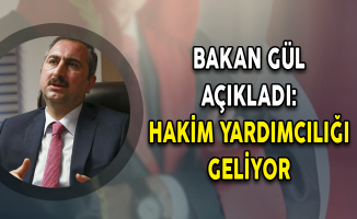 Bakan Gül Açıkladı: Hakim Yardımcılığı Geliyor!