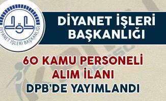 Diyanet İşleri Başkanlığı 60 Kamu Personeli Alım İlanı DPB'de Yayımlandı