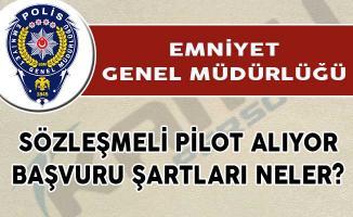 Emniyet Genel Müdürlüğü Sözleşmeli Pilot Alımı Yapıyor! Başvuru Şartları Neler?