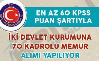 En Az 60 KPSS Puan Şartıyla 70 Kadrolu Memur Alımı Yapılıyor