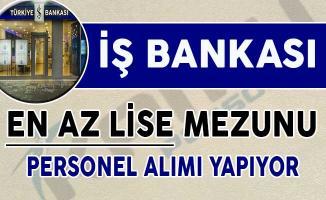 İş Bankası En Az Lise Mezunu Personel Alımı Yapıyor !