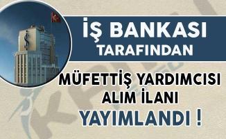 İş Bankası Müfettiş Yardımcısı Alım İlanı Yayımlandı