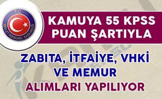 Kamuya 55 KPSS Puanı İle VHKİ, İtfaiye, Zabıta ve Memur Alımı Yapılıyor