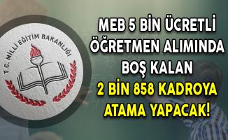 MEB 5 Bin Ücretli Öğretmen Alımında Boş Kalan 2 Bin 858 Kadroya Atama Yapacak!