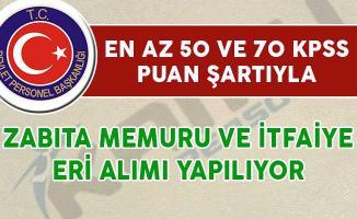 50 ve 70 KPSS Puan Şartıyla İtfaiye Eri ve Zabıta Memuru Alımı Yapılıyor