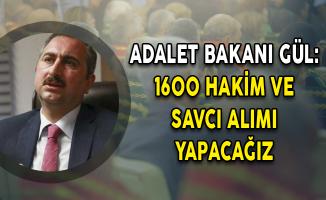Adalet Bakanı Gül: 1600 Hakim ve Savcı Alımı Yapacağız