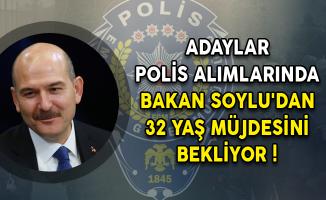 Adaylar Polis Alımlarında Bakan Soylu'dan 32 Yaş Müjdesini Bekliyor!