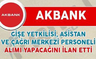 Akbank Gişe Yetkilisi, Asistan ve Çağrı Merkezi Personeli Alımı Yapıyor