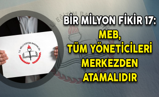 Bir Milyon Fikir 17: MEB, Tüm Yöneticileri Merkezden Atamalıdır