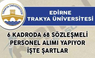 Edirne Trakya Üniversitesi 6 Kadroda 68 Sözleşmeli Personel Alımı Yapıyor! İşte Şartlar
