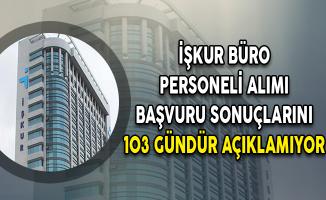 İŞKUR Büro Personeli Alımı Başvuru Sonuçlarını 103 Gündür Açıklamıyor
