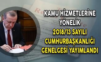 Kamu Hizmetlerine Yönelik 2018/13 Sayılı Cumhurbaşkanlığı Genelgesi Yayımlandı!
