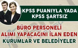 KPSS Puanıyla ya da KPSS Şartsız Büro Personeli Alımı Yapan Kurumlar ve Belediyeler