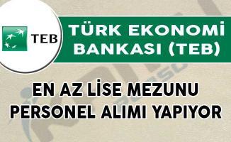 Türk Ekonomi Bankası (TEB) En Az Lise Mezunu Personel Alımı Yapıyor!