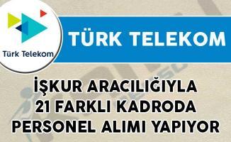 Türk Telekom İŞKUR Aracılığıyla 21 Farklı Kadroda Personel Alımı Yapıyor!