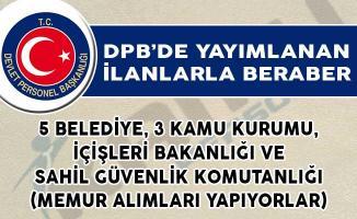 5 Belediye, 3 Kamu Kurumu, İçişleri Bakanlığı ve Sahil Güvenlik Komutanlığı Memur Alımı Yapıyorlar