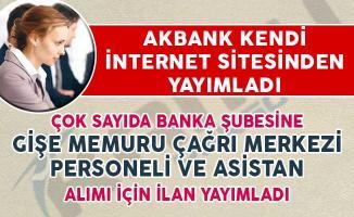 Akbank 17 Kasım Personel Alım İlanı! Gişe Memuru, Çağrı Merkezi Personeli ve Asistan Alımı Yapacak