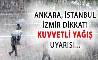 Ankara İstanbul ve İzmir Dikkat ! Meteoroloji'den Şiddetli Yağış Uyarısı