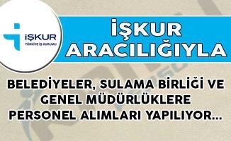 Belediyeler, Sulama Birliği ve Genel Müdürlüklere İŞKUR Aracılığıyla Personel Alımları Yapılıyor