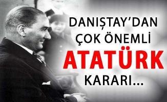 Danıştay'dan Çok Önemli Atatürk Kararı !