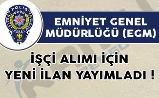 Emniyet Genel Müdürlüğü (EGM) İşçi Alımı İçin Yeni İlan Yayımladı!