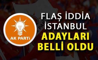 Flaş İddia: AK Parti İstanbul Adayları Belli Oldu