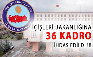 İçişleri Bakanlığına 36 Kadro İhdası Yapıldı!