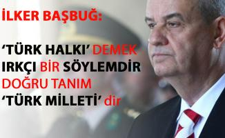 İlker Başbuğ'dan 'Türk Halkı' tanımına flaş açıklama