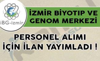 İzmir Biyotıp ve Genom Merkezi Personel Alımı İçin İlan Yayımladı!
