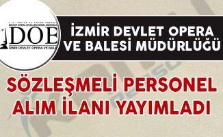 İzmir Devlet Opera ve Balesi Müdürlüğü Sözleşmeli Personel Alım İlanı Yayımladı