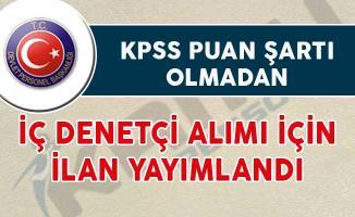 KPSS Puan Şartı Olmadan İç Denetçi Alımı İçin İlan Yayımlandı
