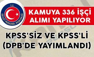KPSS'li ve KPSS'siz İlanlarla Kamuya 336 İşçi Alımı Yapılıyor (DPB'de Yayımlandı)