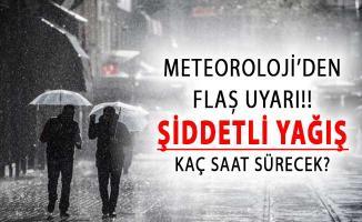 Meteoroloji'den Flaş Uyarı ! Yağış Kaç Saat Sürecek?