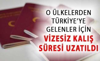 O Ülkelerden Türkiye'ye Yapılacak Ziyaretlerde Vizesiz Kalış Süresi Uzatıldı !