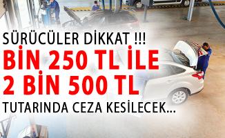 Sürücüler Dikkat! Bin 250 TL İle 2 Bin 500 TL Tutarında Ceza Kesilecek!
