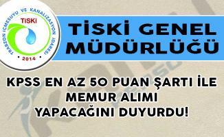 TİSKİ Genel Müdürlüğü KPSS En Az 50 Puan Şartı İle Memur Alımı Yapacağını Duyurdu!