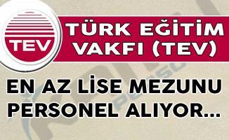 Türk Eğitim Vakfı (TEV) En Az Lise Mezunu Personel Alımları İçin İlana Çıktı!